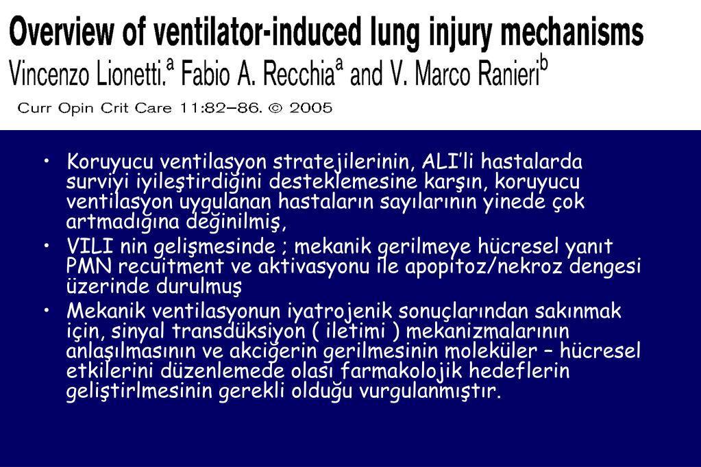 Koruyucu ventilasyon stratejilerinin, ALI'li hastalarda surviyi iyileştirdiğini desteklemesine karşın, koruyucu ventilasyon uygulanan hastaların sayılarının yinede çok artmadığına değinilmiş,