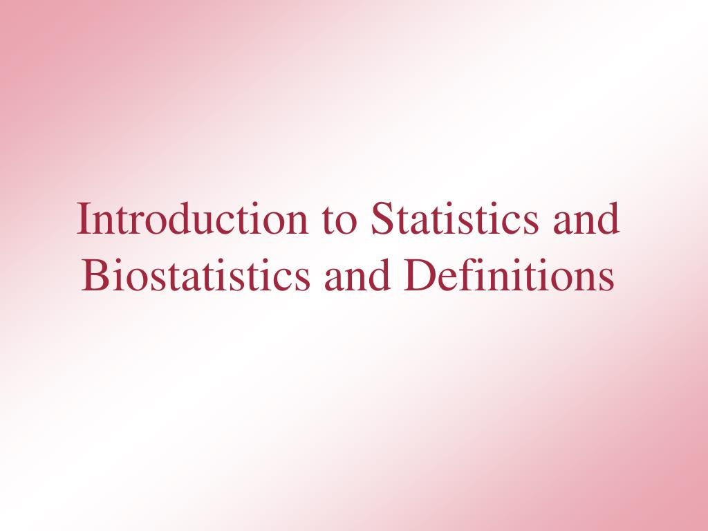 introduction to statistics and biostatistics and definitions l.