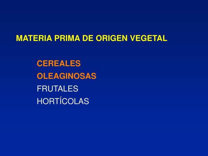 Materia prima de origen vegetal cereales oleaginosas frutales hort colas