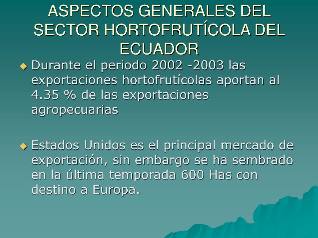 ASPECTOS GENERALES DEL SECTOR HORTOFRUTÍCOLA DEL ECUADOR