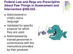federal law and regs are prescriptive about few things in assessment and intervention 300 532