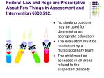 federal law and regs are prescriptive about few things in assessment and intervention 300 53251