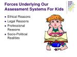 forces underlying our assessment systems for kids