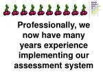 professionally we now have many years experience implementing our assessment system