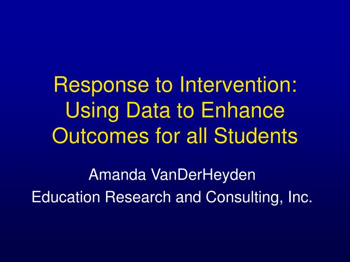 Response to intervention using data to enhance outcomes for all students