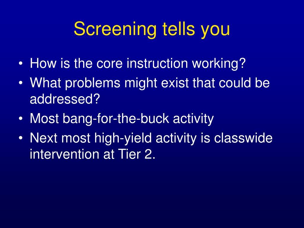 Screening tells you
