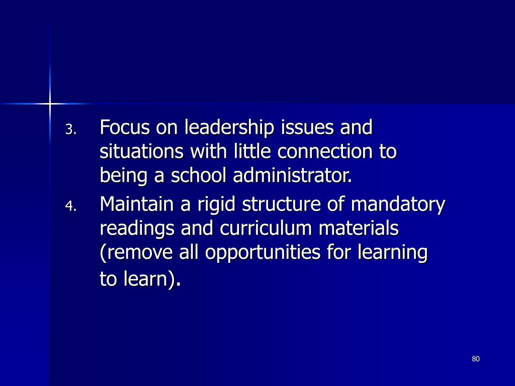 Focus on leadership issues and situations with little connection to being a school administrator.