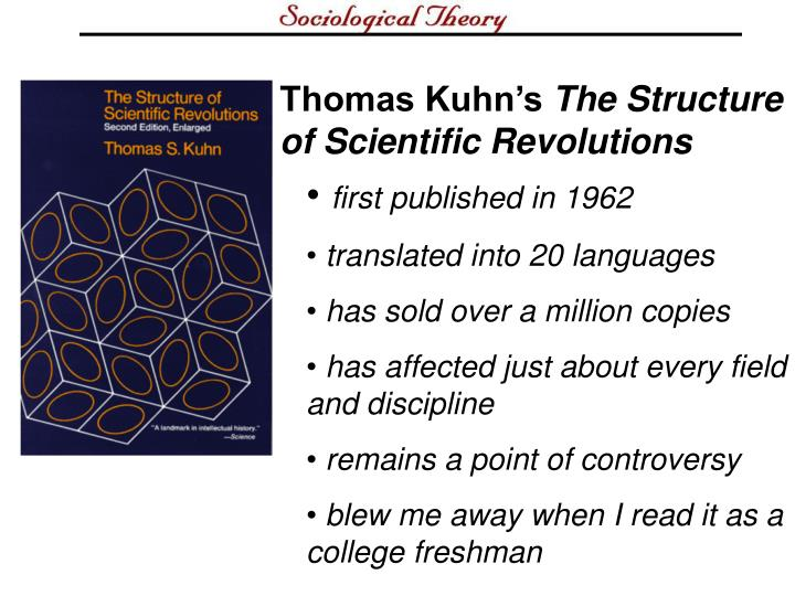 kuhn theory of scientific revolution Thomas s kuhn, 1922-1996  fact or theory and, when successful, finds  the structure of scientific revolutions (52) mars in retrograde motion there can be no.