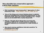 any plausible less conservative approach critical path initiative