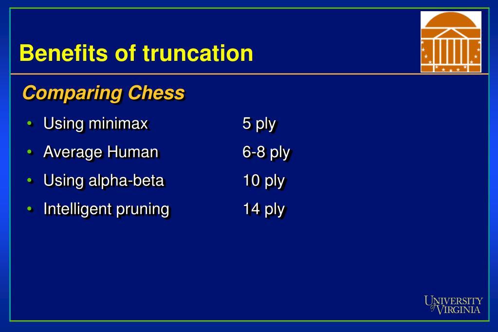 Benefits of truncation