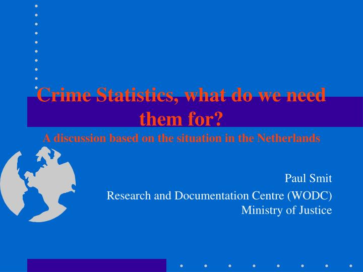 Crime statistics what do we need them for a discussion based on the situation in the netherlands