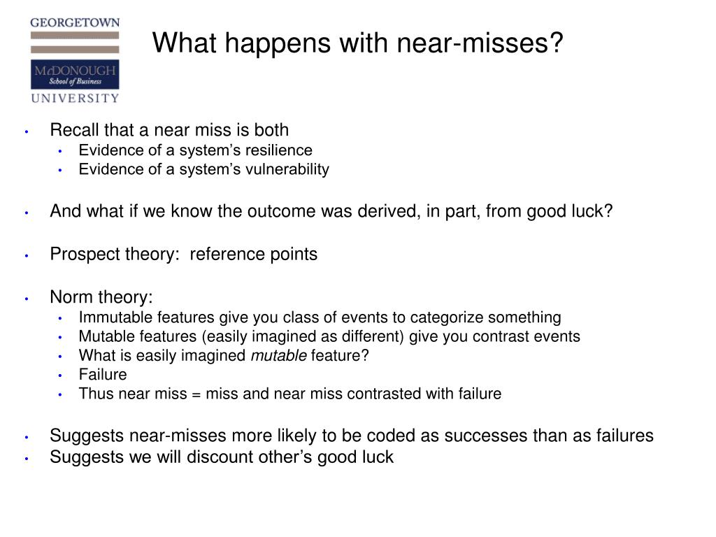 What happens with near-misses?