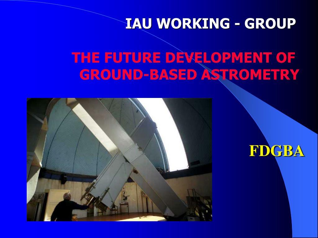IAU WORKING - GROUP