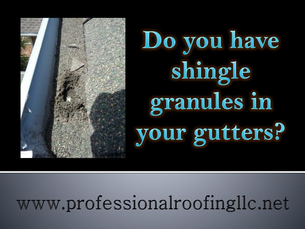 Do you have shingle granules in your gutters?