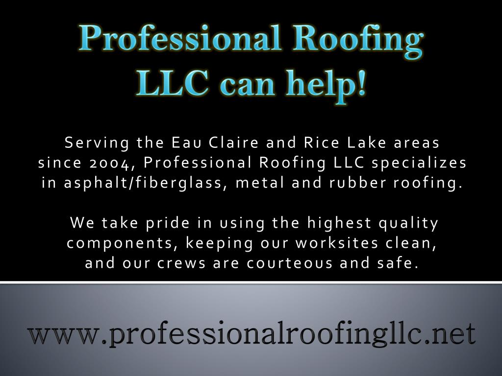 Professional Roofing LLC can help!