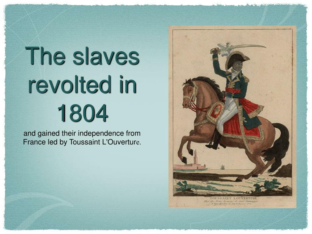 The slaves revolted in 1804