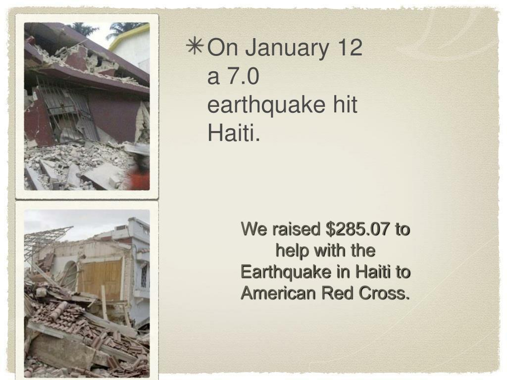 We raised $285.07 to help with the Earthquake in Haiti to American Red Cross.