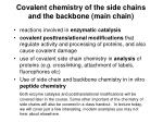 covalent chemistry of the side chains and the backbone main chain