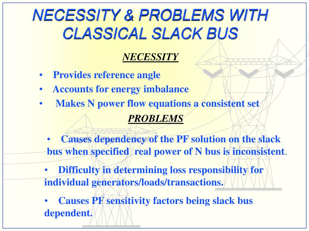 NECESSITY & PROBLEMS WITH CLASSICAL SLACK BUS