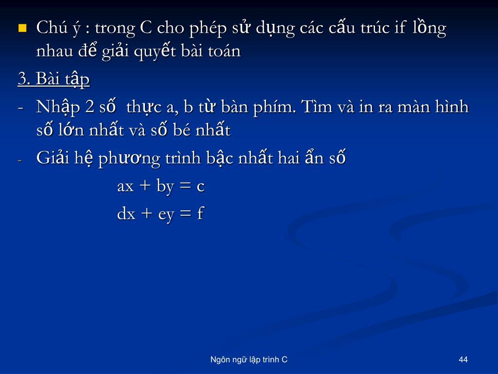 Chú ý : trong C cho phép sử dụng các cấu trúc if lồng nhau để giải quyết bài toán
