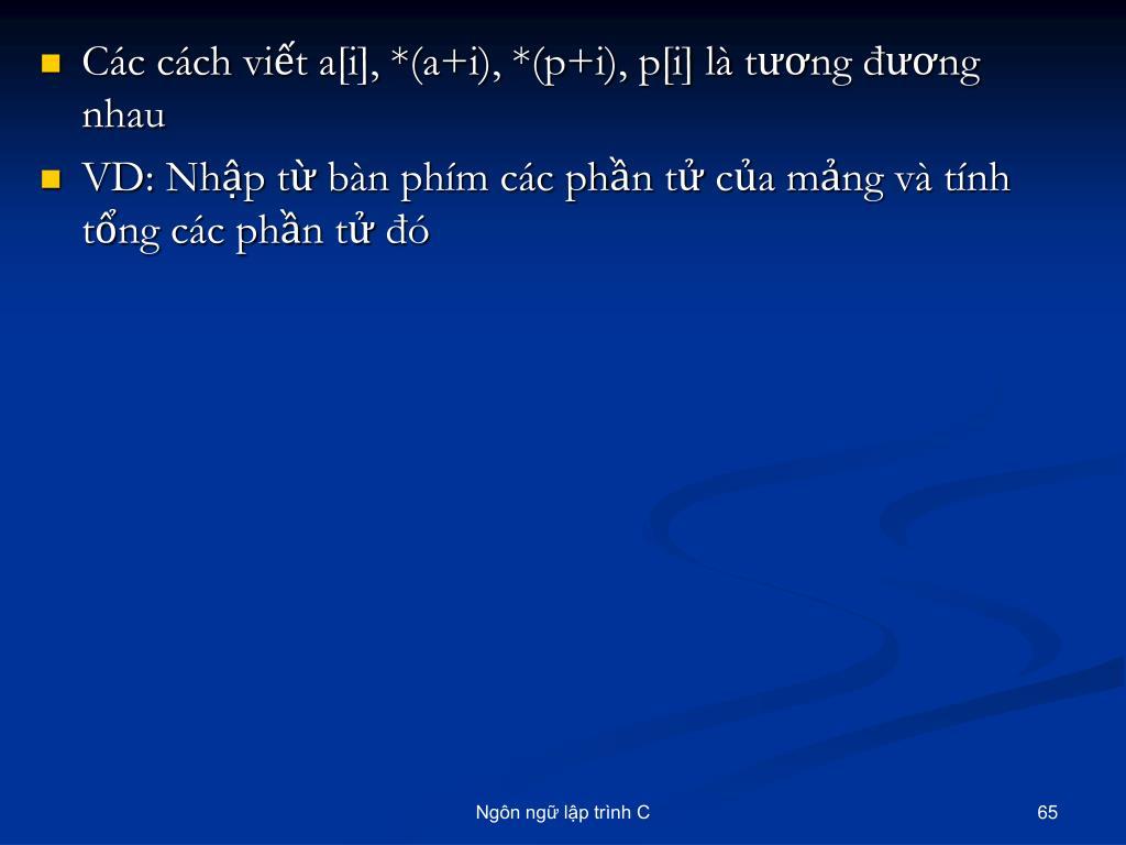 Các cách viết a[i], *(a+i), *(p+i), p[i] là tương đương nhau