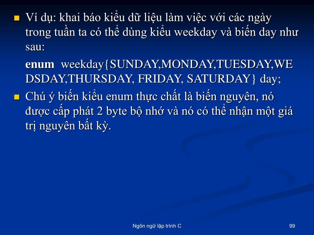 Ví dụ: khai báo kiểu dữ liệu làm việc với các ngày trong tuần ta có thể dùng kiểu weekday và biến day như sau: