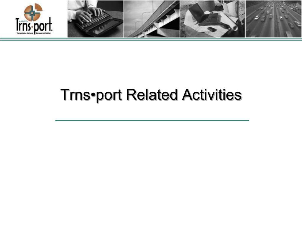 Trns•port Related Activities