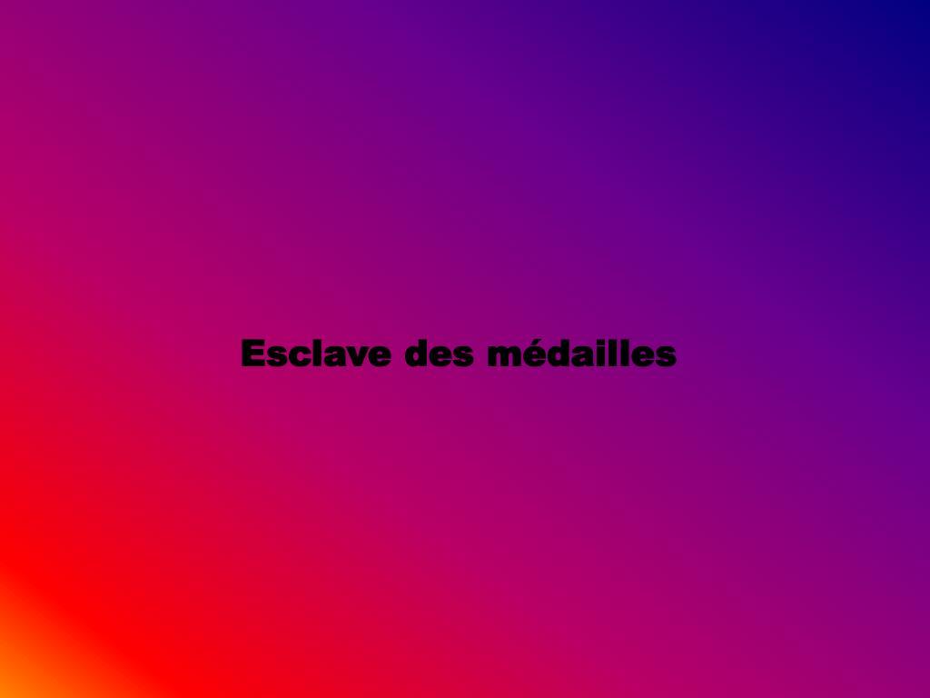 Esclave des médailles