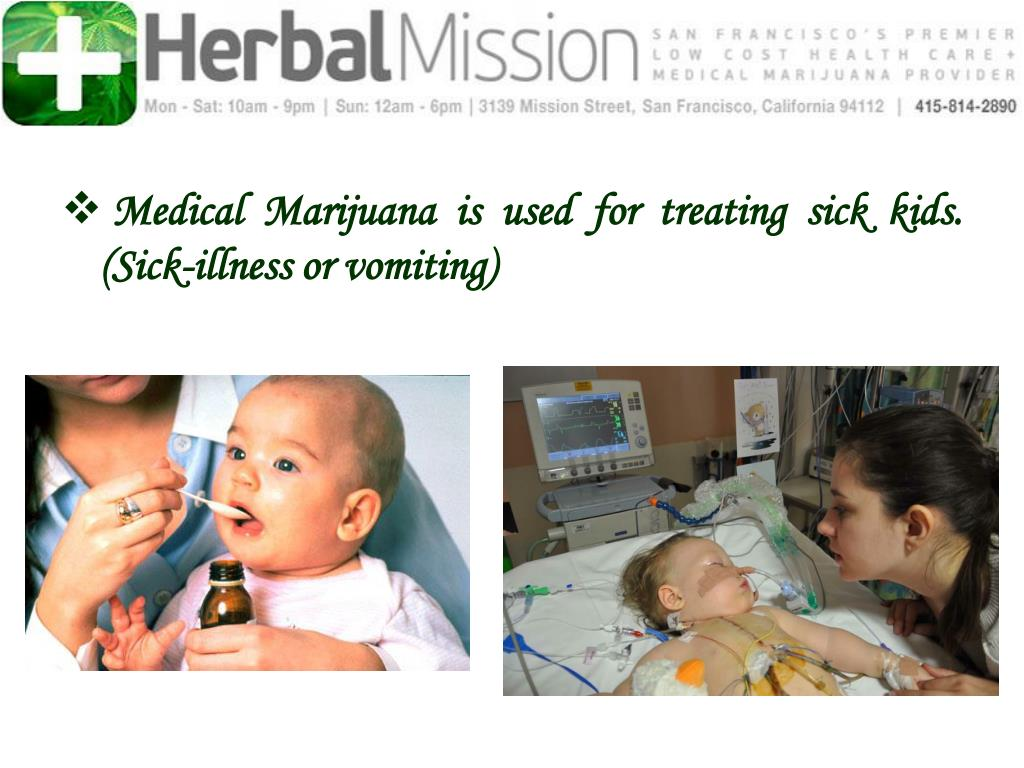 Medical Marijuana is used for treating sick kids. (Sick-illness or vomiting)