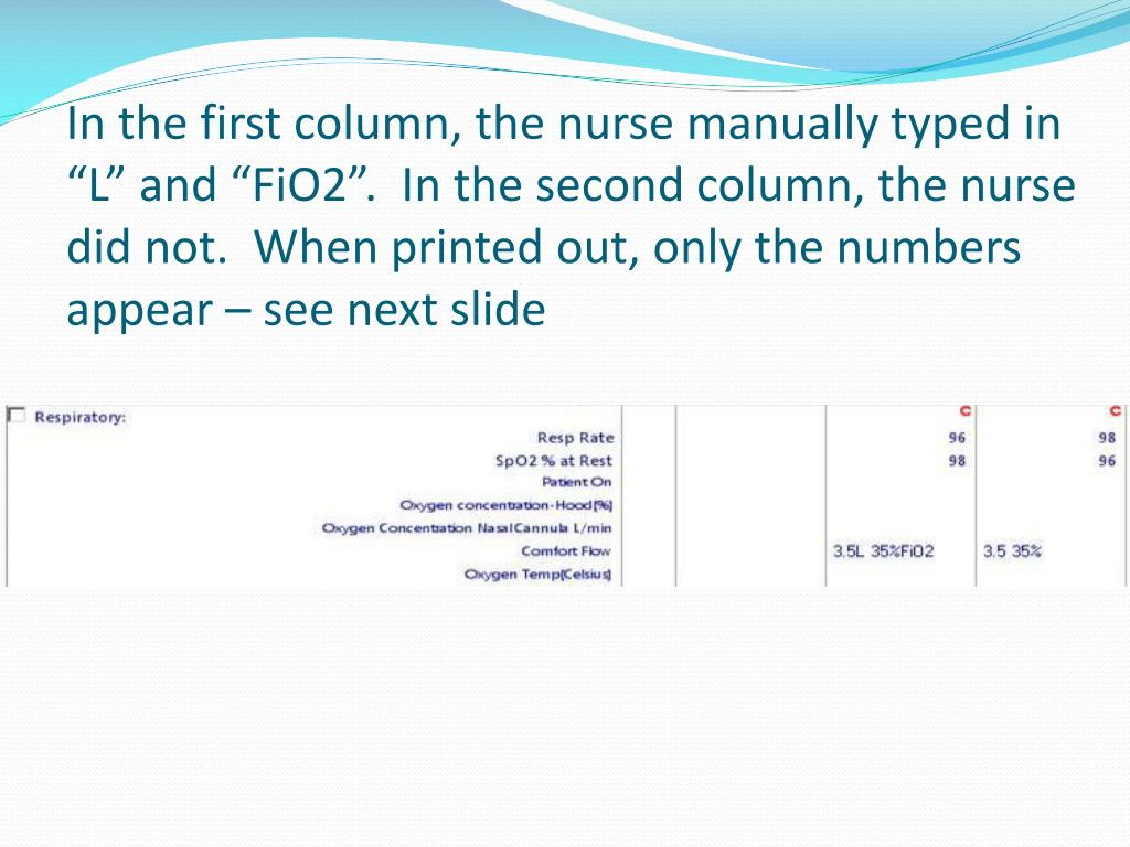 "In the first column, the nurse manually typed in ""L"" and ""FiO2"".  In the second column, the nurse did not.  When printed out, only the numbers appear – see next slide"