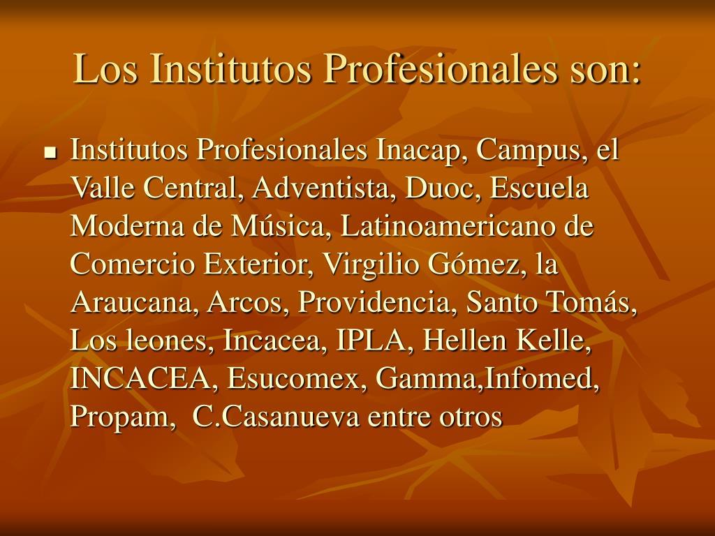 Los Institutos Profesionales son: