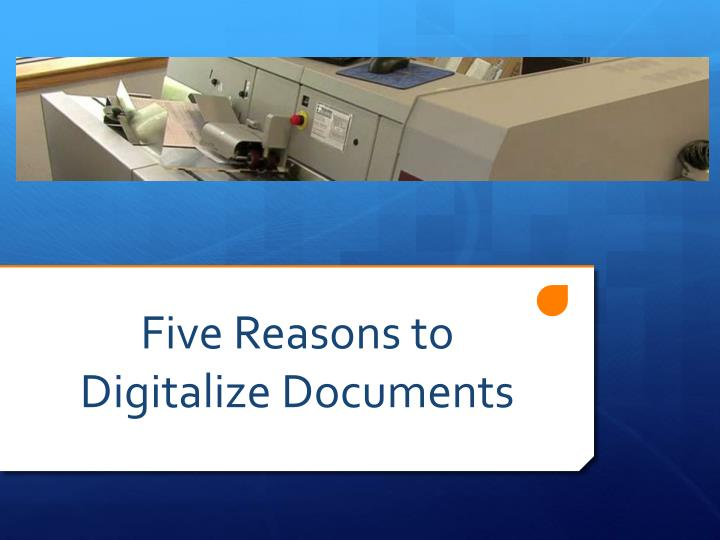 Five reasons to digitalize documents