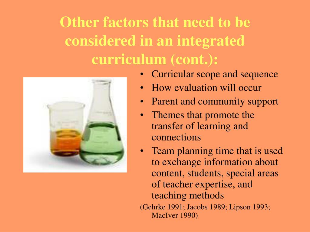 Other factors that need to be considered in an integrated curriculum (cont.):