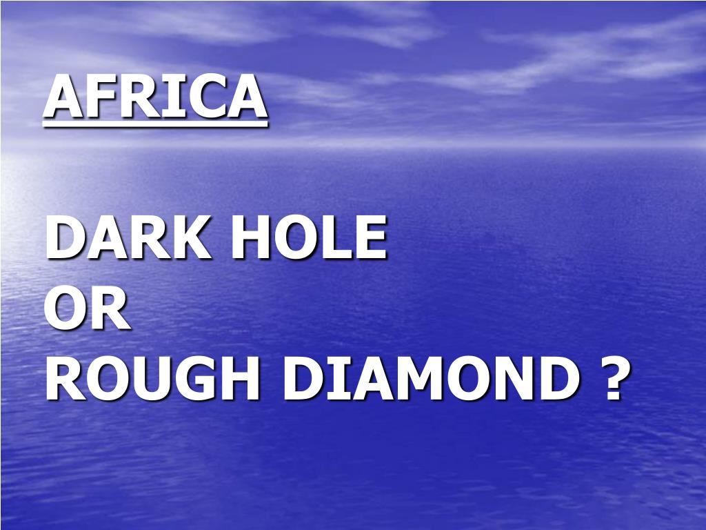 africa dark hole or rough diamond l.