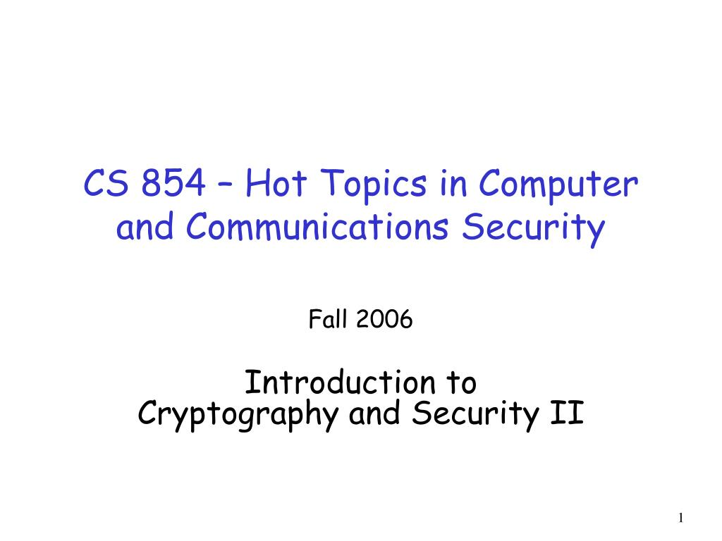 cs 854 hot topics in computer and communications security l.