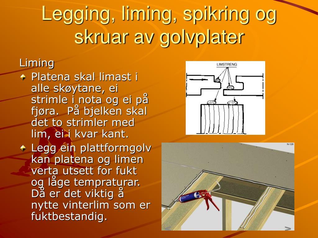 Legging, liming, spikring og skruar av golvplater