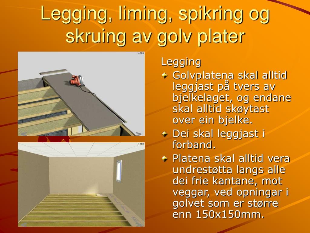 Legging, liming, spikring og skruing av golv plater