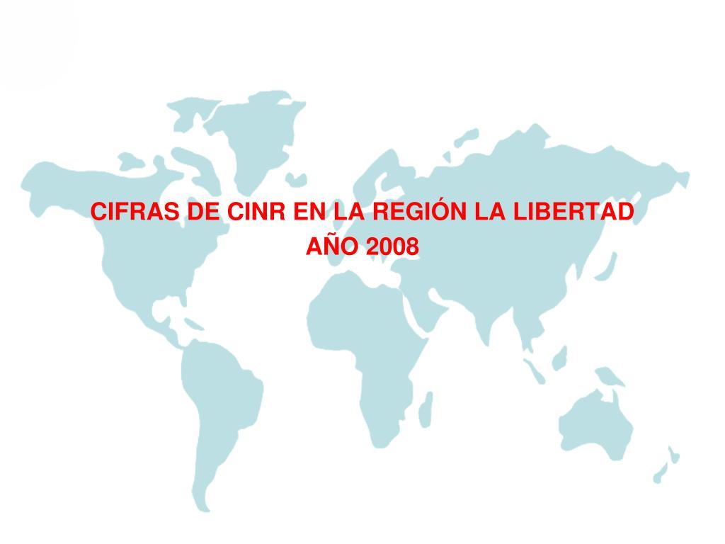 CIFRAS DE CINR EN LA REGIÓN LA LIBERTAD