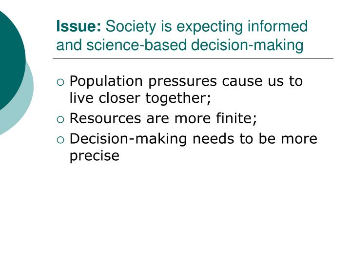 Issue society is expecting informed and science based decision making