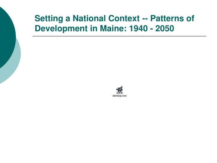 Setting a National Context -- Patterns of Development in Maine: 1940 - 2050