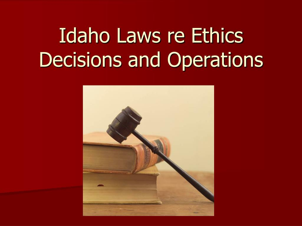 Idaho Laws re Ethics Decisions and Operations