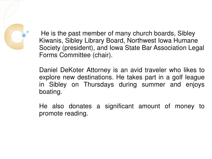 He is the past member of many church boards, Sibley Kiwanis, Sibley Library Board, Northwest Iowa H...