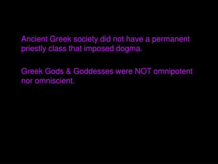 Ancient Greek society did not have a permanent priestly class that imposed dogma.