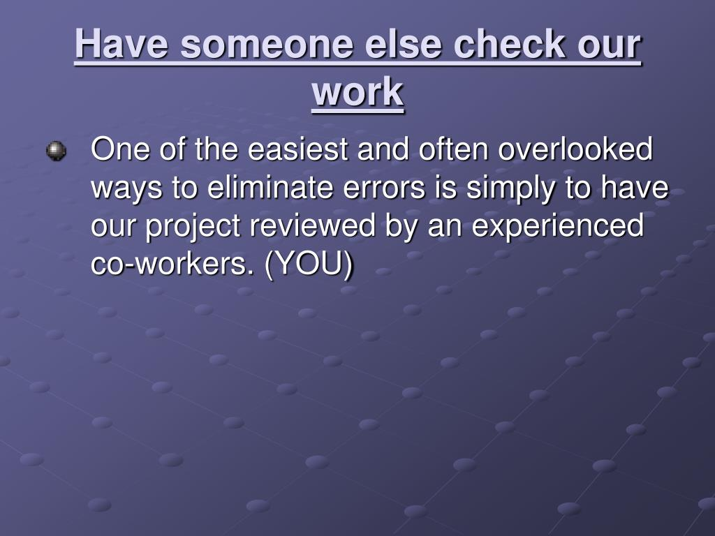 Have someone else check our work