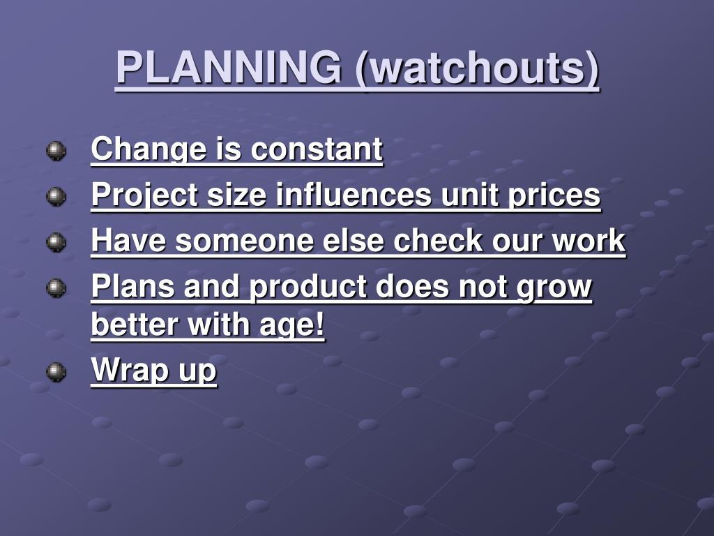PLANNING (watchouts)