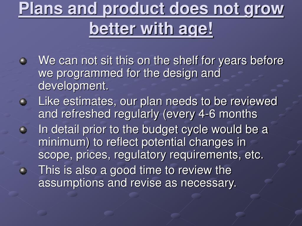 Plans and product does not grow better with age!