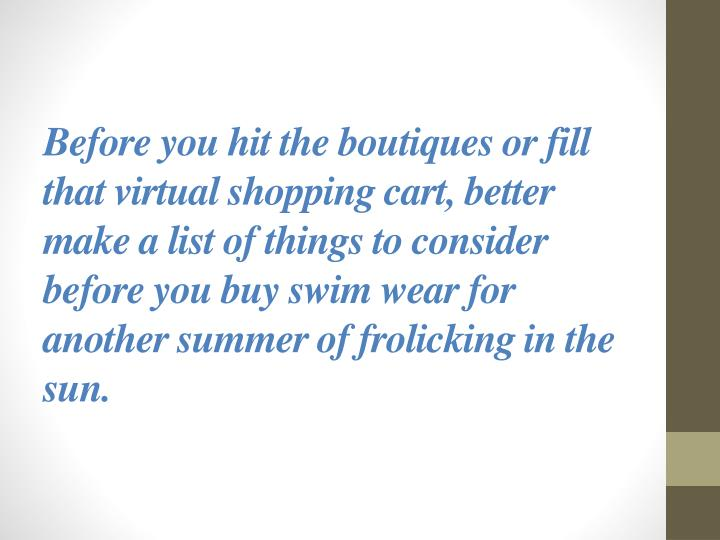 Before you hit the boutiques or fill that virtual shopping cart, better make a list of things to con...