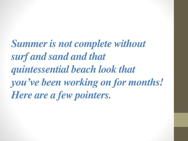 Summer is not complete without surf and sand and that quintessential beach look that you've been w...