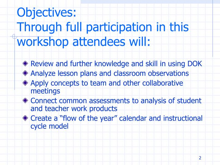 Objectives through full participation in this workshop attendees will