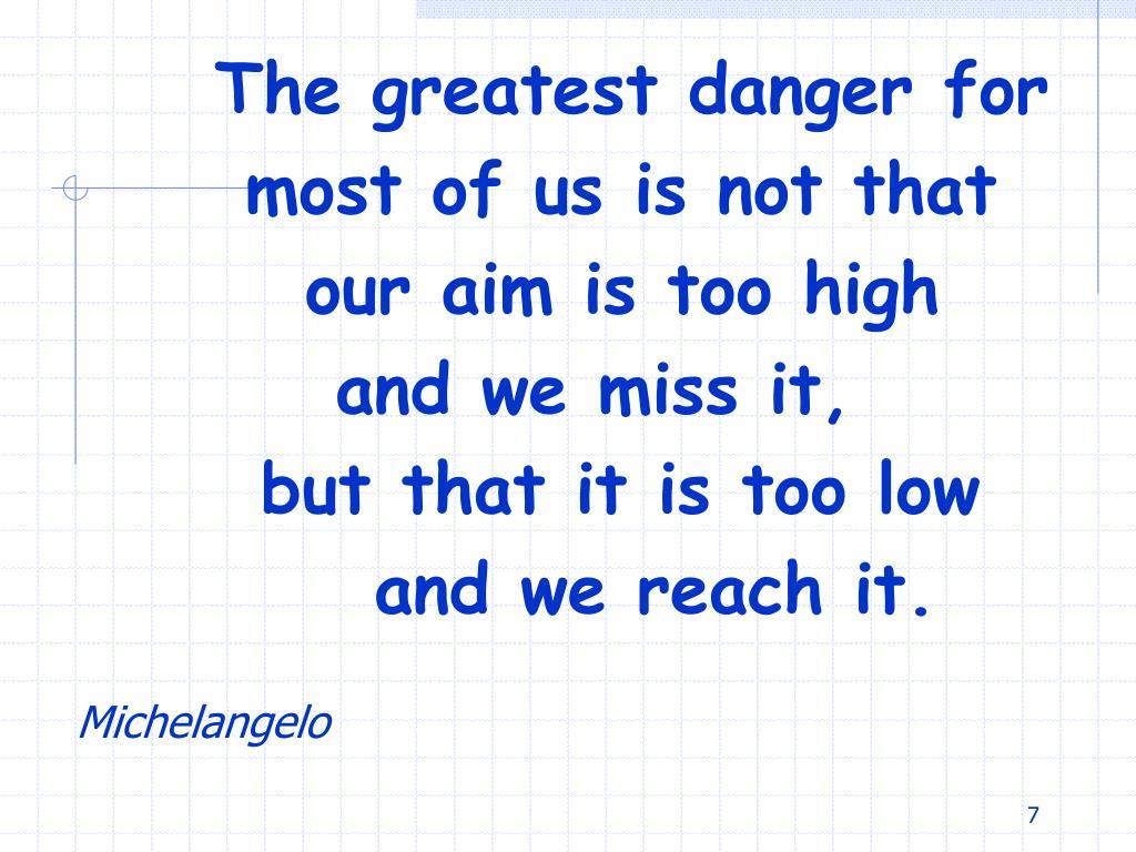 The greatest danger for